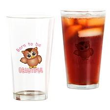 BORN TO BE BEAUTIFUL Drinking Glass