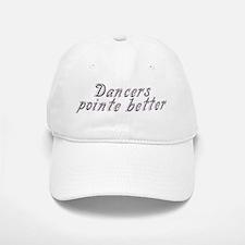 Dancers pointe better - Baseball Baseball Cap