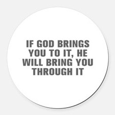 If God brings you to it He will bring you through