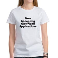 Now Accepting Girlfriend Applications Tee