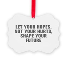 Let your hopes not your hurts shape your future-Ak