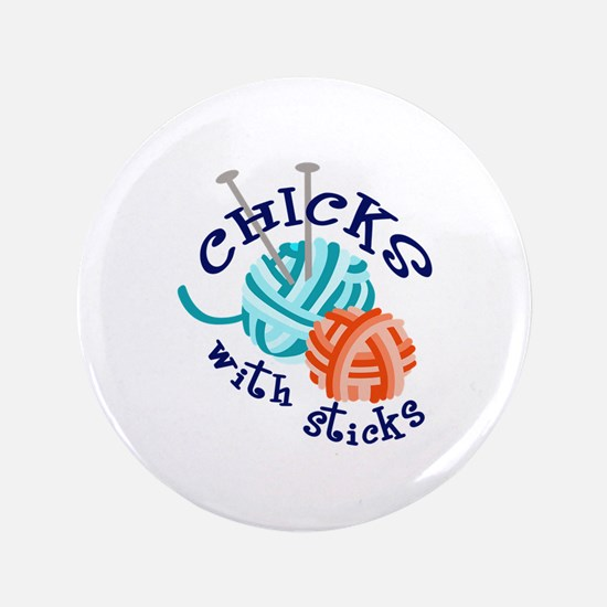 "CHICKS WITH STICKS 3.5"" Button"