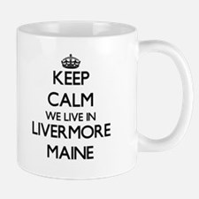 Keep calm we live in Livermore Maine Mugs