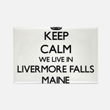 Keep calm we live in Livermore Falls Maine Magnets