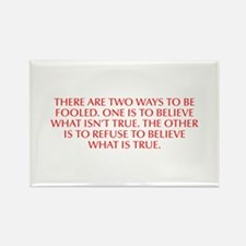 There are two ways to be fooled One is to believe