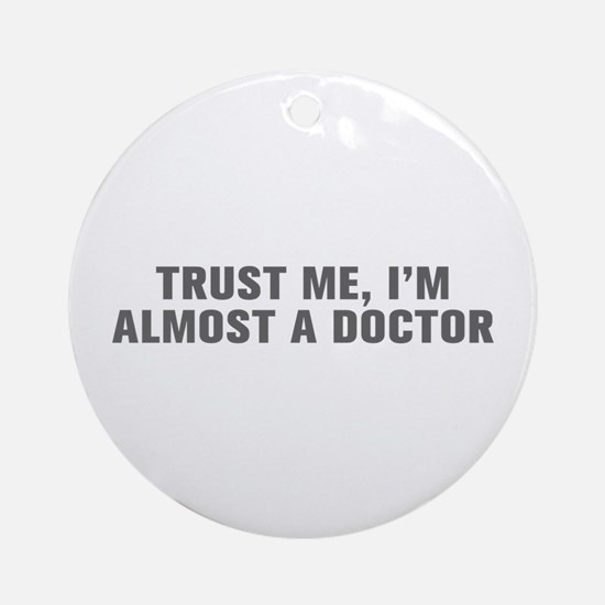 Trust me I m almost a doctor-Akz gray Ornament (Ro