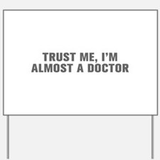 Trust me I m almost a doctor-Akz gray Yard Sign