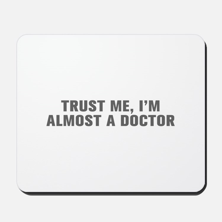 Trust me I m almost a doctor-Akz gray Mousepad