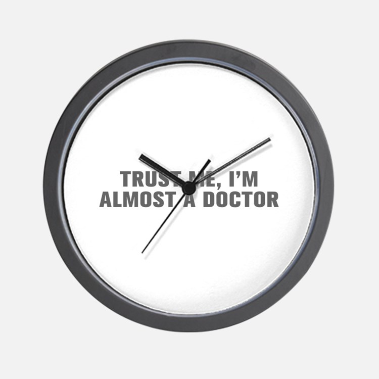 Trust me I m almost a doctor-Akz gray Wall Clock