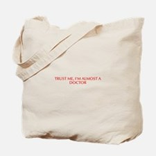Trust me I m almost a doctor-Opt red Tote Bag