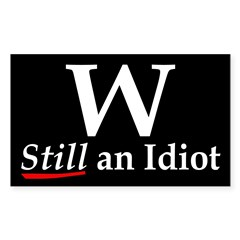 W: Still an Idiot (bumper sticker)