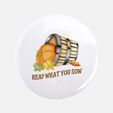 """REAP WHAT YOU SOW 3.5"""" Button"""