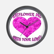 Deflower Me With Your Love! Wall Clock