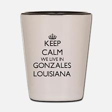 Keep calm we live in Gonzales Louisiana Shot Glass