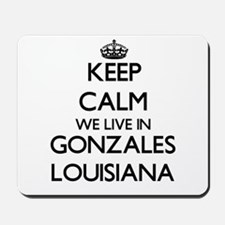 Keep calm we live in Gonzales Louisiana Mousepad