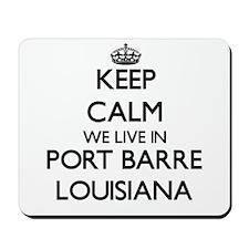 Keep calm we live in Port Barre Louisian Mousepad