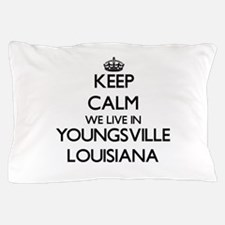 Keep calm we live in Youngsville Louis Pillow Case