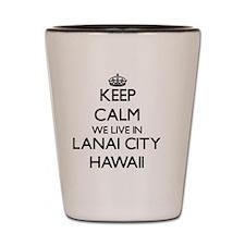Keep calm we live in Lanai City Hawaii Shot Glass