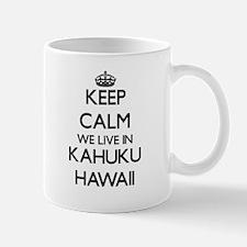 Keep calm we live in Kahuku Hawaii Mugs