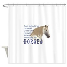 HEAVEN WITHOUT HORSES Shower Curtain