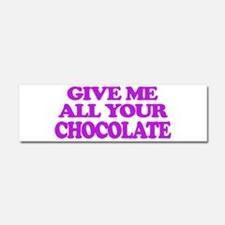 Give Me All Your Chocolate Car Magnet 10 x 3