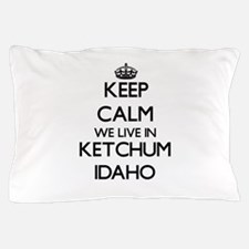 Keep calm we live in Ketchum Idaho Pillow Case