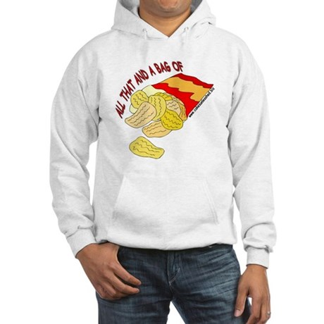 All That And A Bag Of Chips! Hooded Sweatshirt