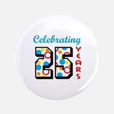 "CELEBRATING TWENTY FIVE 3.5"" Button"