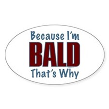Because I'm Bald Oval Decal