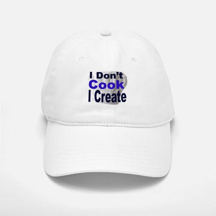 I Don't Cook I Create2 Baseball Baseball Cap