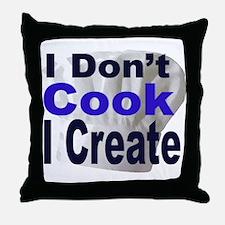 I Don't Cook I Create2 Throw Pillow