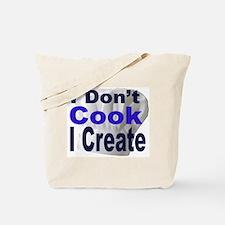 I Don't Cook I Create2 Tote Bag