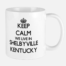 Keep calm we live in Shelbyville Kentucky Mugs