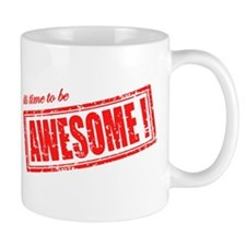 Its Time To Be Awesome Mugs