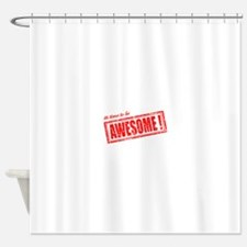Its Time to be Awesome Shower Curtain