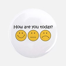"HOW ARE YOU TODAY 3.5"" Button"