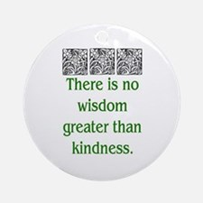 THERE IS NO KINDNESS... (GREEN) Ornament (Round)