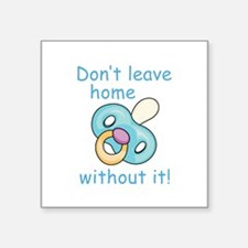 DONT LEAVE HOME WITHOUT IT Sticker