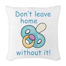 DONT LEAVE HOME WITHOUT IT Woven Throw Pillow