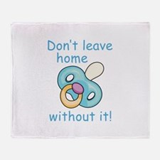 DONT LEAVE HOME WITHOUT IT Throw Blanket