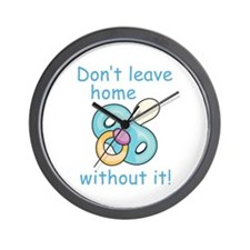 DONT LEAVE HOME WITHOUT IT Wall Clock