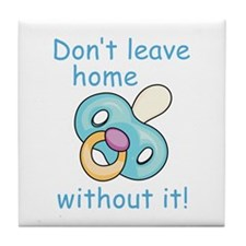 DONT LEAVE HOME WITHOUT IT Tile Coaster
