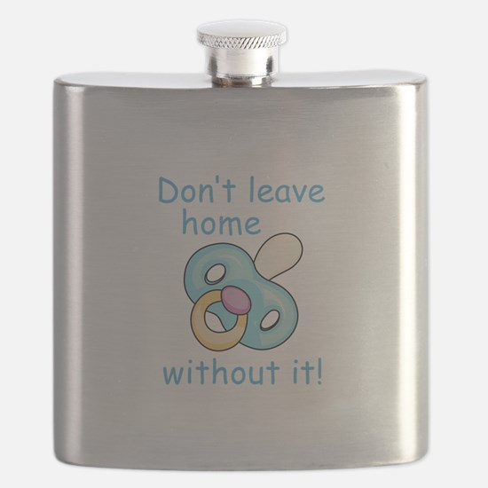 DONT LEAVE HOME WITHOUT IT Flask