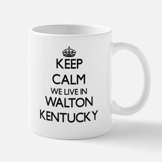 Keep calm we live in Walton Kentucky Mugs