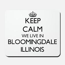 Keep calm we live in Bloomingdale Illino Mousepad
