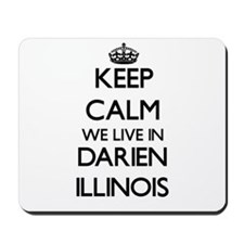 Keep calm we live in Darien Illinois Mousepad