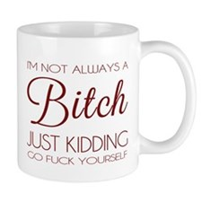 I'm not always a bitch Mugs