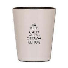 Keep calm we live in Ottawa Illinois Shot Glass
