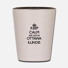 Keep calm we live in Ottawa Illinois Shot Glass