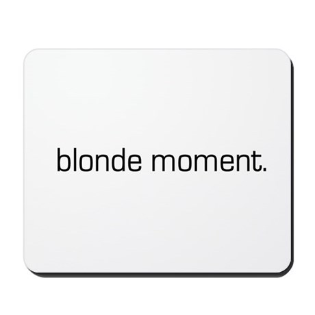 Blonde Moment Mousepad